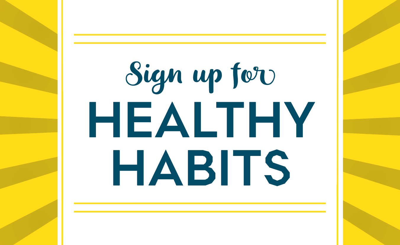 Sign up for Healthy Habits!