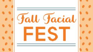 Fall Facial Fest