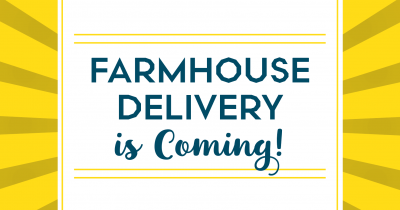 Farmhouse Delivery is Coming!