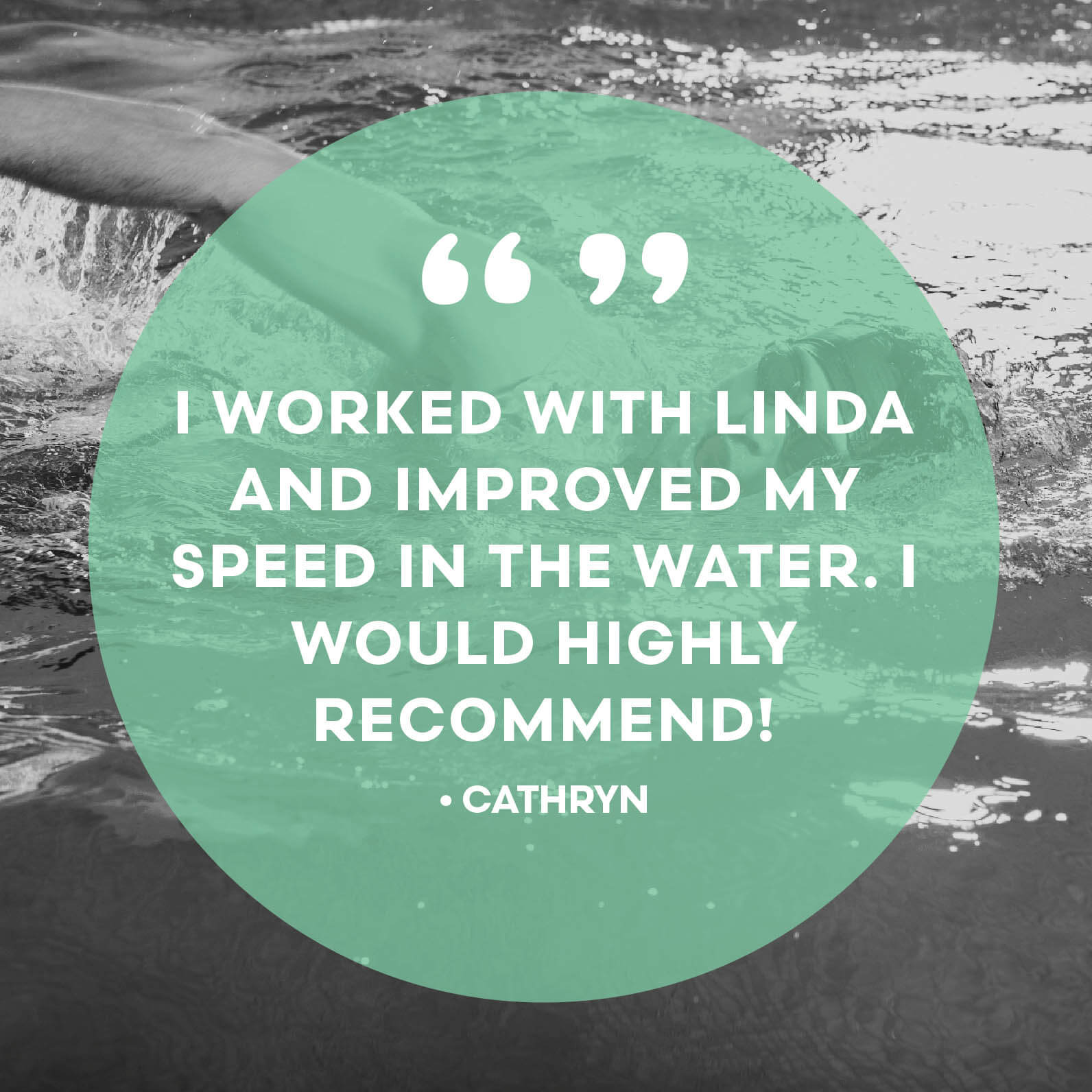 Swim coaching testimonial - I worked with Linda and improved my speed in the water. I would highly recommend!