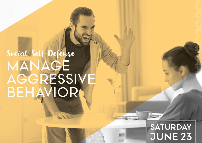 Social Self-Defense: How to Manage Aggressive Behavior