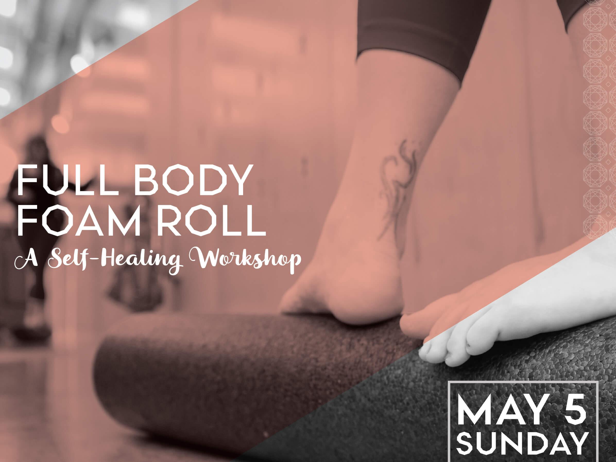 Full Body Foam Roll: A Self-Healing Workshop