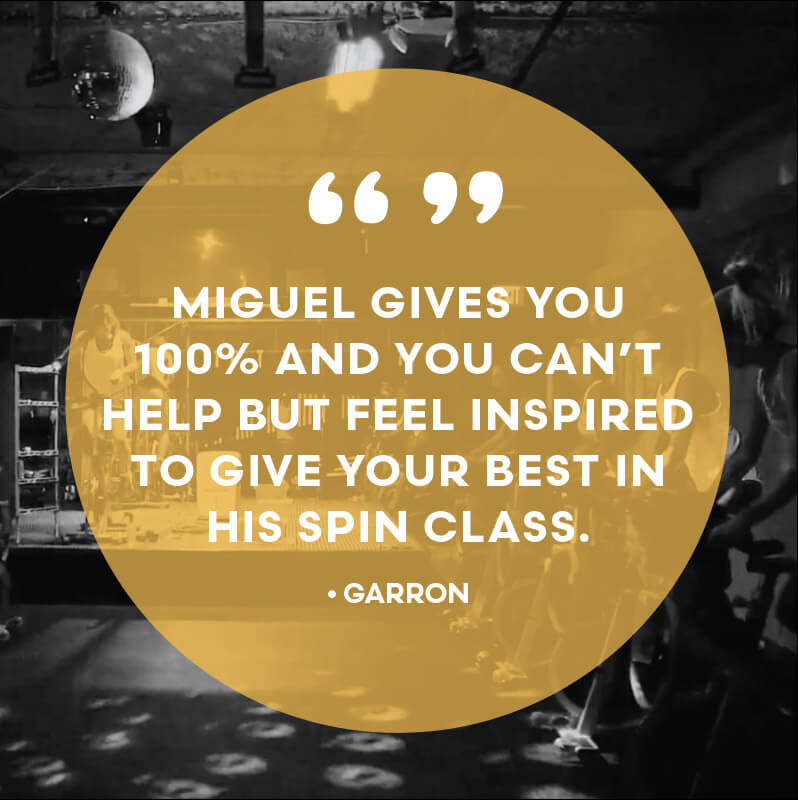 Miguel gives you 100% and you can't help but feel inspired to give your best in his spin class.