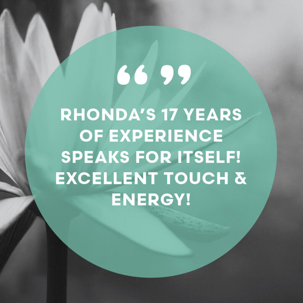 Rhonda's 17 years of experience speaks for itself! Excellent touch & energy!