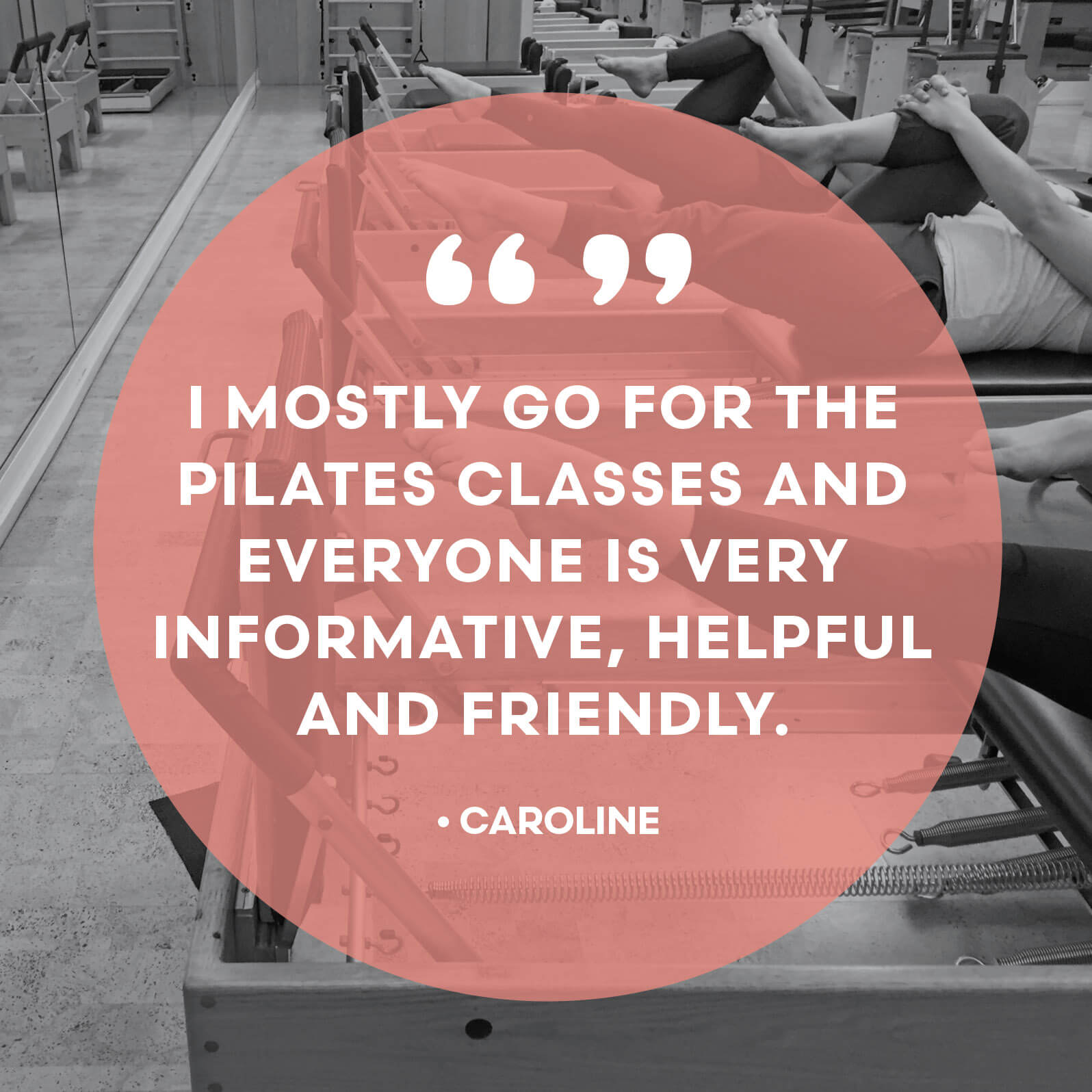 I mostly go for the Pilates classes and everyone is very informative, helpful and friendly.