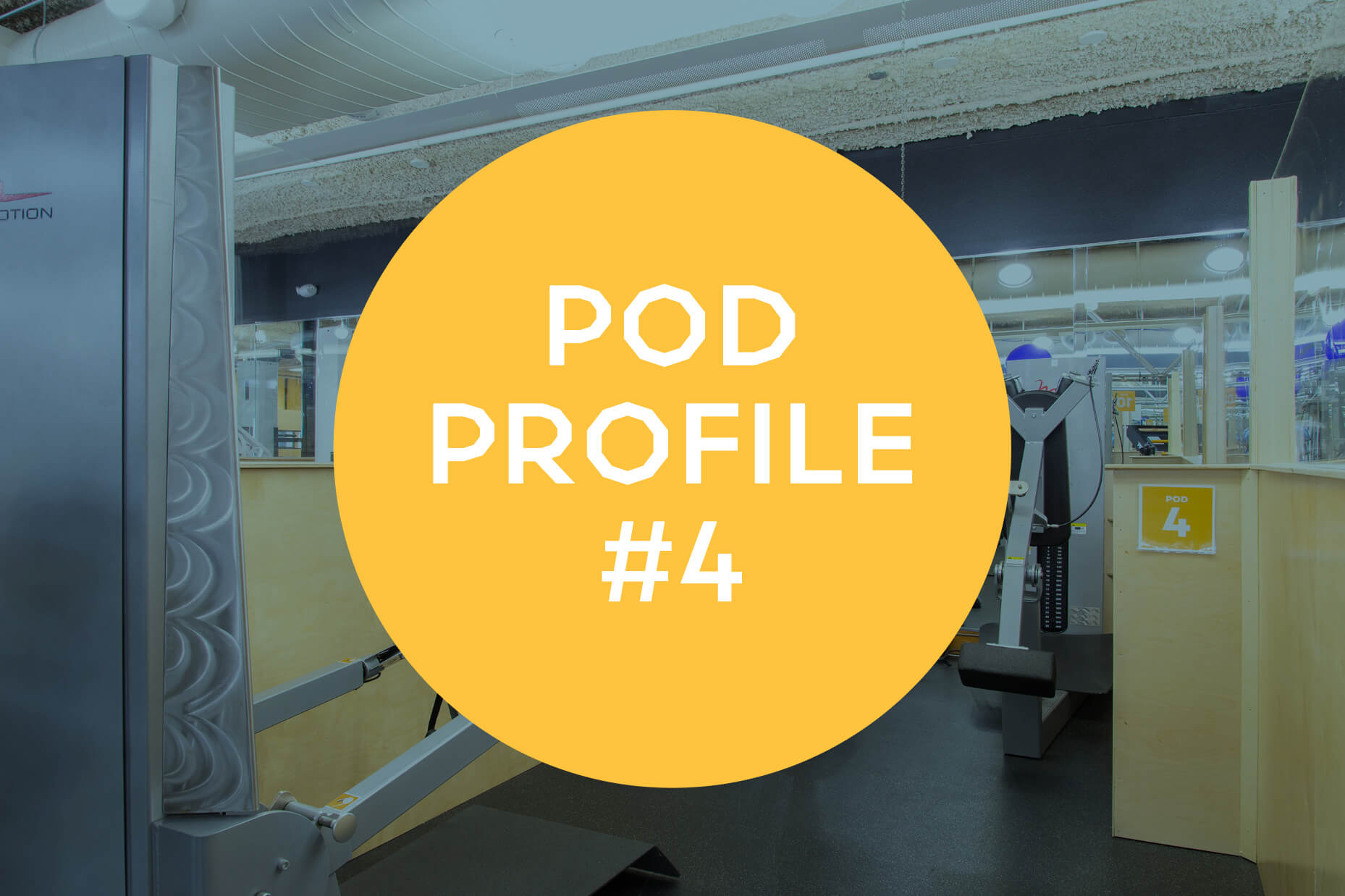 Pod Profile: Main Gym Pod 4
