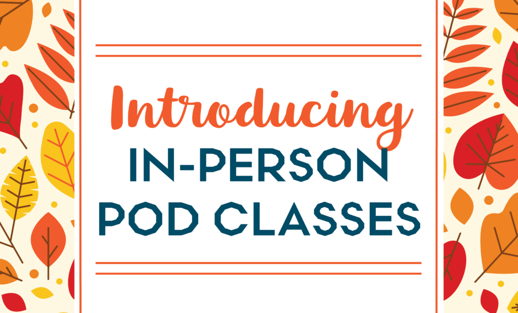 Introducing In-Person Pod Classes