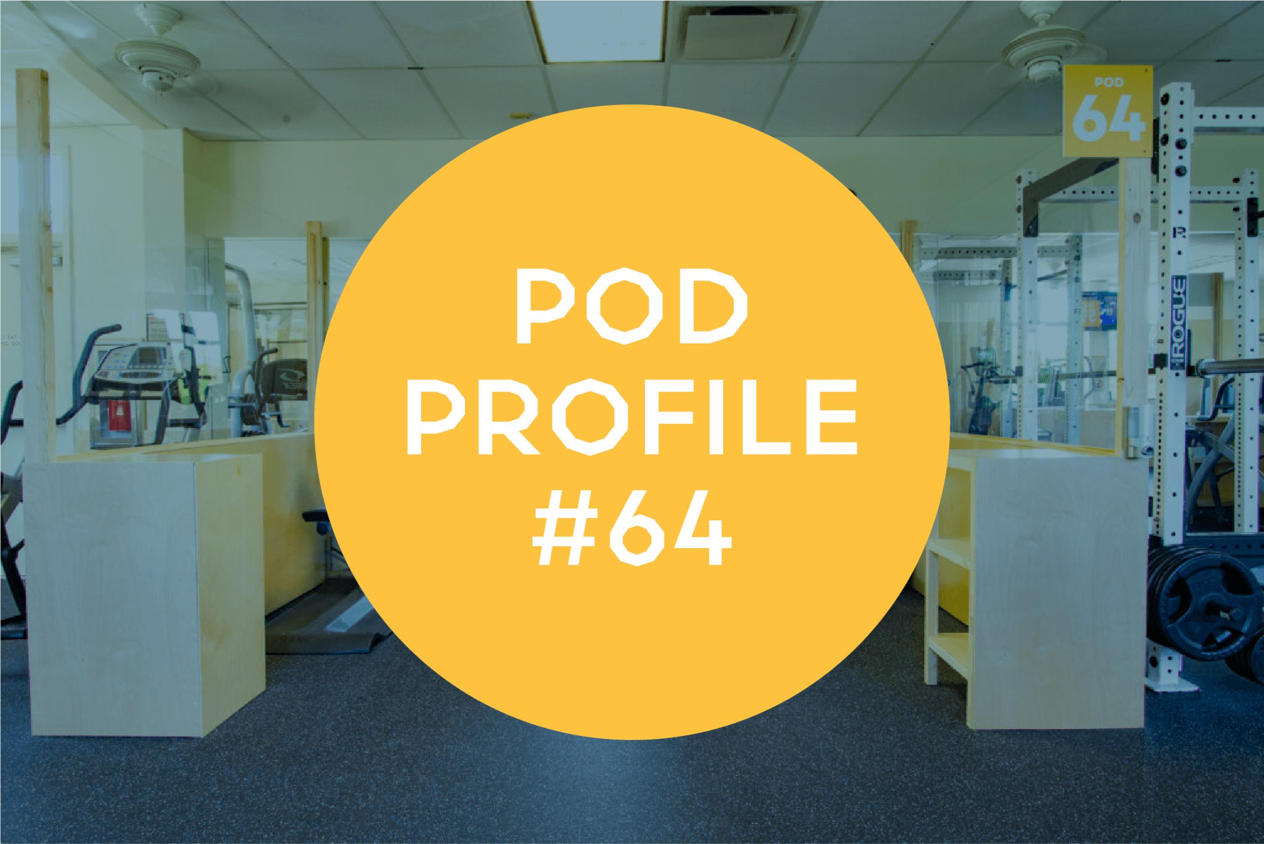 Pod Profile: Main Gym Pod 64